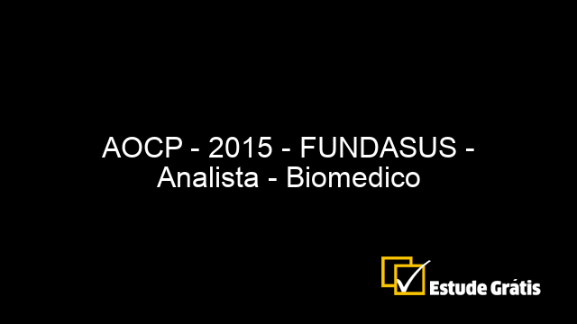 AOCP - 2015 - FUNDASUS - Analista - Biomedico