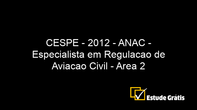 CESPE - 2012 - ANAC - Especialista em Regulacao de Aviacao Civil - Area 2