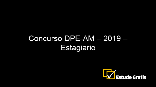 Concurso DPE-AM – 2019 – Estagiario