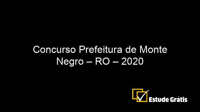 Concurso Prefeitura de Monte Negro – RO – 2020