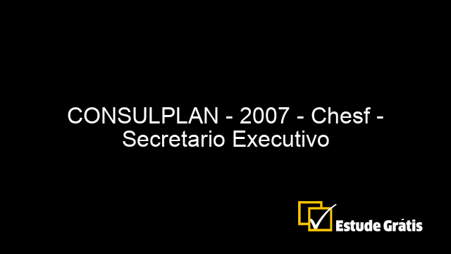 CONSULPLAN - 2007 - Chesf - Secretario Executivo
