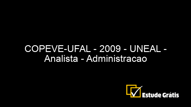COPEVE-UFAL - 2009 - UNEAL - Analista - Administracao