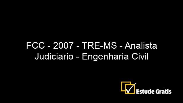 FCC - 2007 - TRE-MS - Analista Judiciario - Engenharia Civil