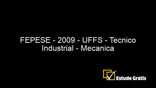 FEPESE - 2009 - UFFS - Tecnico Industrial - Mecanica