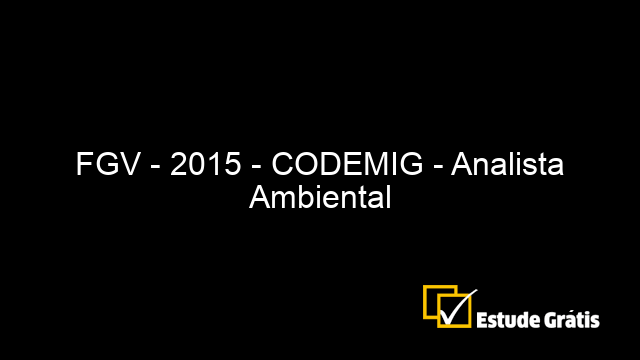 FGV - 2015 - CODEMIG - Analista Ambiental