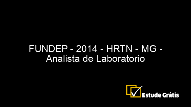 FUNDEP - 2014 - HRTN - MG - Analista de Laboratorio