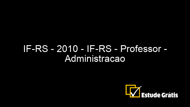 IF-RS - 2010 - IF-RS - Professor - Administracao