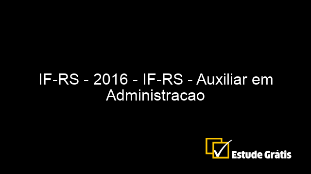 IF-RS - 2016 - IF-RS - Auxiliar em Administracao