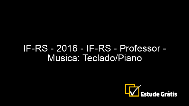 IF-RS - 2016 - IF-RS - Professor - Musica: Teclado/Piano