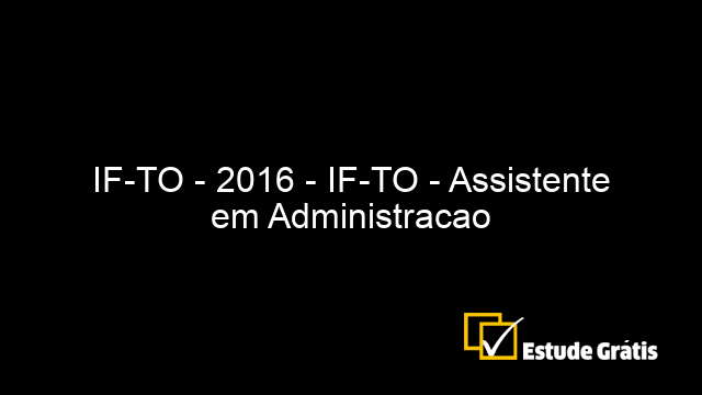 IF-TO - 2016 - IF-TO - Assistente em Administracao