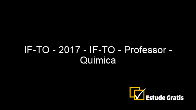 IF-TO - 2017 - IF-TO - Professor - Quimica