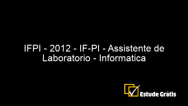 IFPI - 2012 - IF-PI - Assistente de Laboratorio - Informatica