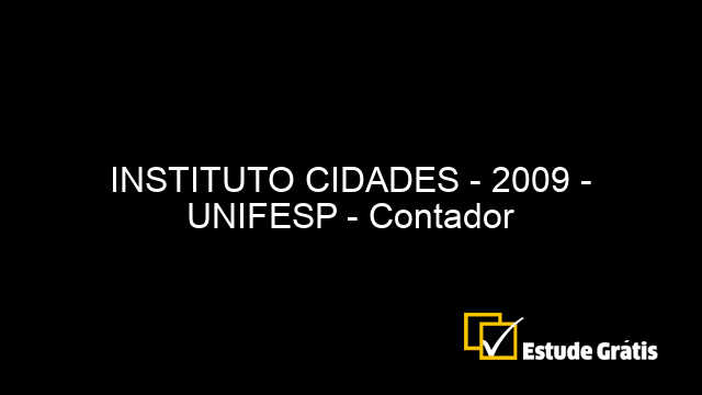 INSTITUTO CIDADES - 2009 - UNIFESP - Contador