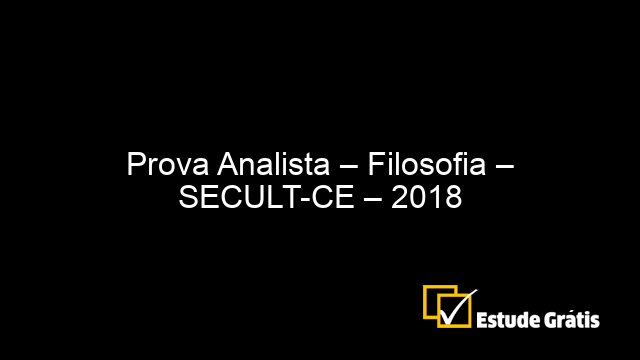 Prova Analista – Filosofia – SECULT-CE – 2018