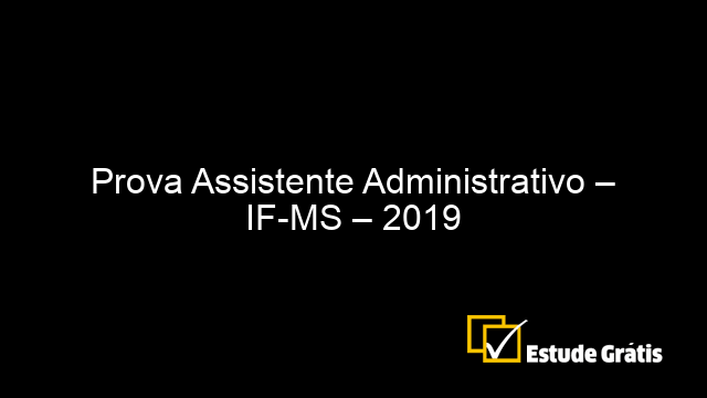 Prova Assistente Administrativo – IF-MS – 2019