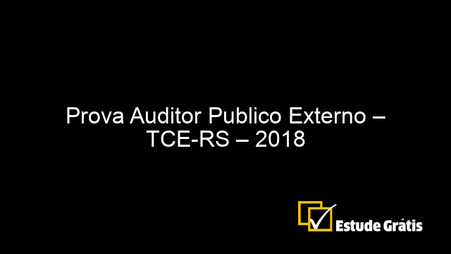 Prova Auditor Publico Externo – TCE-RS – 2018