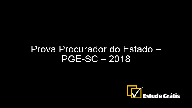Prova Procurador do Estado – PGE-SC – 2018