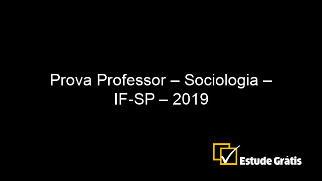 Prova Professor – Sociologia – IF-SP – 2019