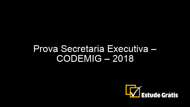 Prova Secretaria Executiva – CODEMIG – 2018