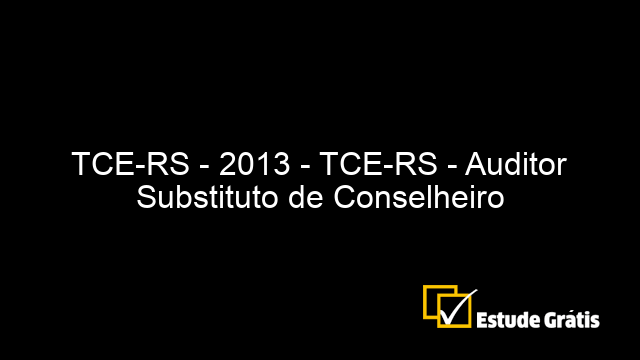 TCE-RS - 2013 - TCE-RS - Auditor Substituto de Conselheiro