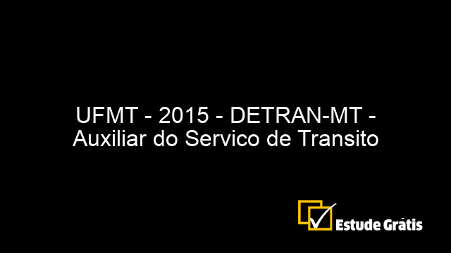 UFMT - 2015 - DETRAN-MT - Auxiliar do Servico de Transito