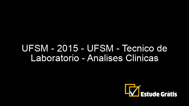 UFSM - 2015 - UFSM - Tecnico de Laboratorio - Analises Clinicas